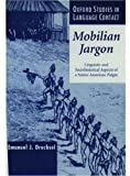 Emanuel J. Drechsel Mobilian Jargon: Linguistic and Sociohistorical Aspects of a Native American Pidgin (Oxford Studies in Language Contact)