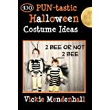 2 Bee or not 2 Bee: 430 PUN-tastic Halloween Costume Ideas (Kindle Edition) By Vickie Mendenhall