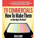 img - for [(TV Commercials: How to Make Them: or, How Big is the Boat? )] [Author: Ivan Cury] [Nov-2004] book / textbook / text book