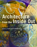 img - for Architecture from the Inside Out From the Body, the Senses, the Site and the Community by Franck, Karen A., Lepori, R. Bianca [Academy Press,2007] [Paperback] 2ND EDITION book / textbook / text book