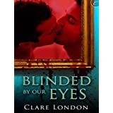 Blinded By Our Eyesby Clare London
