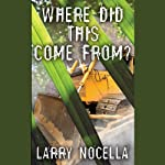 Where Did This Come From?: Third Edition | Larry Nocella