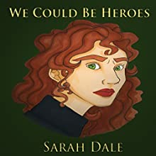 We Could Be Heroes Audiobook by Sarah Dale Narrated by Jack R. R. Evans