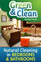 Green and Clean: Natural Cleaning in Bedrooms and Bathrooms (English Edition)
