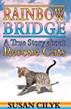 Rainbow Bridge: A True Story About Rescue Cats