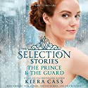 The Prince & The Guard: The Selection Stories (       UNABRIDGED) by Kiera Cass Narrated by Nick Podehl, Tristan Morris, Amy Rubinate