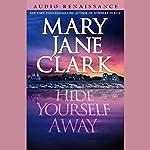 Hide Yourself Away | Mary Jane Clark