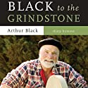 Black to the Grindstone (       UNABRIDGED) by Arthur Black Narrated by Pete Larkin