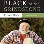 Black to the Grindstone | Arthur Black
