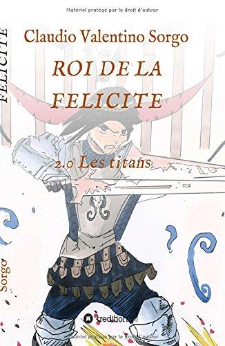 ROI DE LA FELICITE  [Sorgo, Claudio Valentino] (Tapa Blanda)