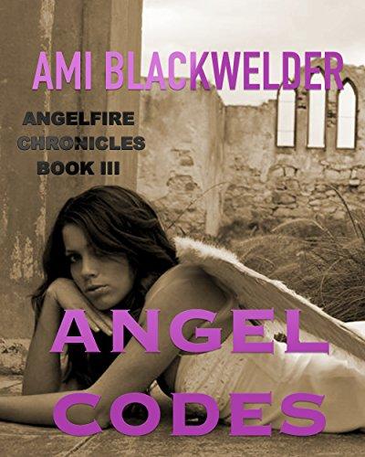 Angel Codes (YA Urban Angel Romantic Thriller, AngelFire Chronicles book 3)