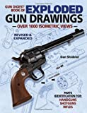 Gun Digest Book of Exploded Gun Drawings: Over 1000 Isometric Views