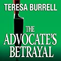 The Advocate's Betrayal: The Advocate Series, Book 2 (       UNABRIDGED) by Teresa Burrell Narrated by Meghan Kelly