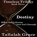 Destiny: Timeless Trilogy, Book 3 (       UNABRIDGED) by Tallulah Grace Narrated by Cornelia Louise Frederick