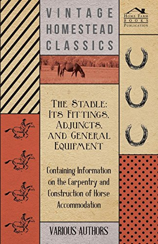 The Stable: Its Fittings, Adjuncts, and General Equipment - Containing Information on the Carpentry and Construction of Horse Accommodation