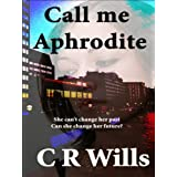 Call me Aphroditeby Christopher R Wills