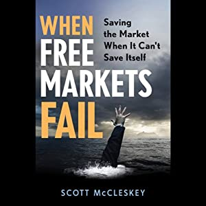 When Free Markets Fail: Saving the Market When It Can't Save Itself | [Scott McCleskey]