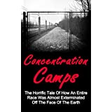 Concentration Camps: The Horrific Tale Of How An Entire Race Was Almost Exterminated Off The Face Of The Earth: Auschwitz Concentration Camps (Concentration ... Camps Auschwitz, Nazi Concentration Camps,) ~ Lionel Pitt