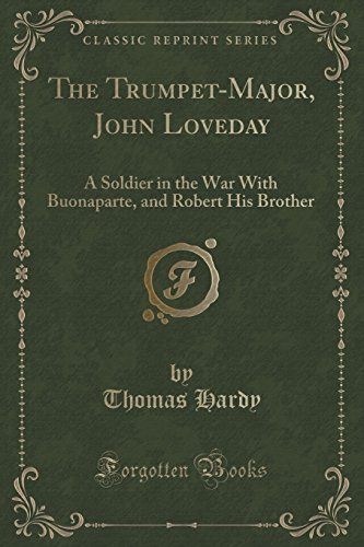 the-trumpet-major-john-loveday-a-soldier-in-the-war-with-buonaparte-and-robert-his-brother-classic-r