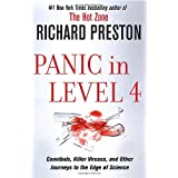 Panic in Level 4: Cannibals, Killer Viruses, and Other Journeys to the Edge of Science ~ Richard Preston