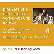 Dionysos und die Heiligkeit von Chaos und Rausch (Die griechischen Götter als Menschenlehrer 8) Rede von Christoph Quarch Gesprochen von: Christoph Quarch