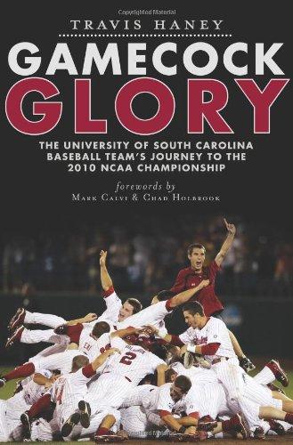 Gamecock Glory: The University Of South Carolina Baseball Team'S Journey To The 2010 Ncaa Championship