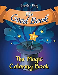 The Good Book: The Magic Coloring Book (Magic Coloring and Art Book Series)