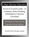 Across Coveted Lands - or a Journey from Flushing (Holland) to Calcutta Overland