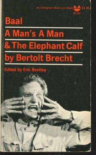 Baal, A Man's a Man, and the Elephant Calf: Early Plays, Bertolt Brecht