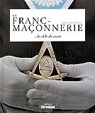 La Franc-Maçonnerie - Au-delà du secret
