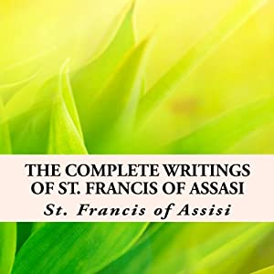 The Complete Writings of St. Francis of Assisi with Biography Audiobook