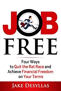Job Free: Four Ways to Quit the Rat Race and Achieve Financial Freedom on Your Terms from The Voluntary Life Press