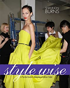 Style Wise: A Practial Guide to Becoming a Fashion Stylist