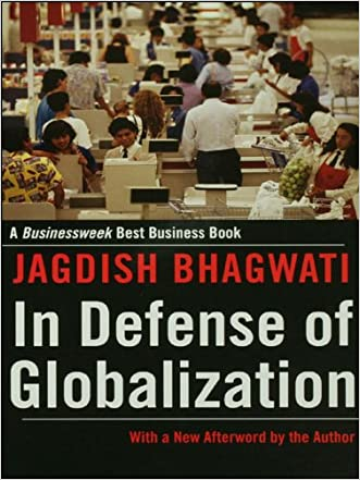 In Defense of Globalization: With a New Afterword written by Jagdish Bhagwati