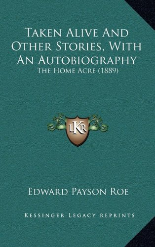 Taken Alive and Other Stories, with an Autobiography: The Home Acre (1889)