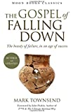 The Gospel of Falling Down: The Beauty Of Failure In An Age Of Success