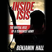 Inside ISIS: The Brutal Rise of a Terrorist Army (       UNABRIDGED) by Benjamin Hall Narrated by Chris Kayser