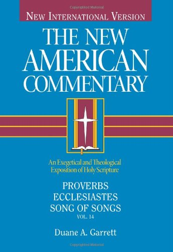 Duane Garrett: Proverbs, Ecclesiastes, Song of Songs (New American Commentary)