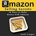 Amazon Selling Secrets - 20 Ways to Make Money with Amazon Audiobook by Scott Cooper Narrated by Jason McCoy