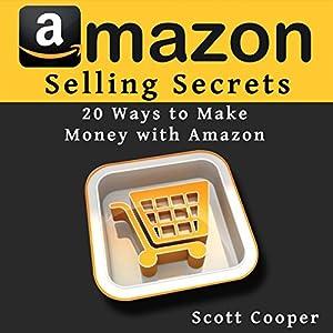 Amazon Selling Secrets - 20 Ways to Make Money with Amazon Audiobook