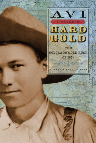 I Witness: Hard Gold: The Colorado Gold Rush of 1859: A Tale of the Old West (I Witness Novels)