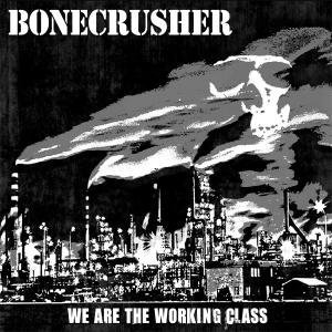 We Are the Working Class by Bonecrusher (2010-11-23)