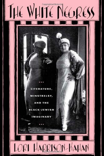 The White Negress: Literature, Minstrelsy, and the  Black-Jewish Imaginary (The American Literatures Initiative)