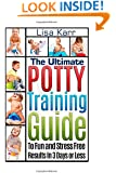 Potty Training: The Ultimate Potty Training Guide To Fun and Stress Free Results In 3 Days or Less (Potty Training, Potty Training in 3 Days, Potty Train in a Weekend)