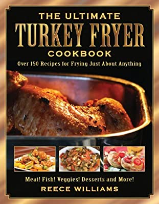 By Reece Williams - The Ultimate Turkey Fryer Cookbook: Over 150 Recipes for Frying Just about Anything (4.1.2011)