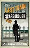Andrew Martin The Last Train to Scarborough (Jim Stringer Steam Detective 6) by Martin, Andrew (2010)
