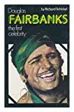 Douglas Fairbanks: The first celebrity (0241894433) by Richard Schickel