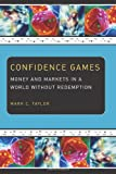 Confidence Games: Money and Markets in a World without Redemption (Religion and Postmodernism) (0226791688) by Taylor, Mark C.