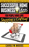 Successful Home Business Ideas For People Who Love Shopping and Crafting: Work From Home In A Business You Love