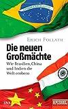 Die neuen Großmächte: Wie Brasilien, China und Indien die Welt erobern - Ein SPIEGEL-Buch